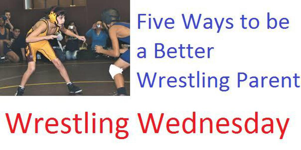 Wrestling Wednesday 1/9 | Five Ways to be a Better Wrestling Parent