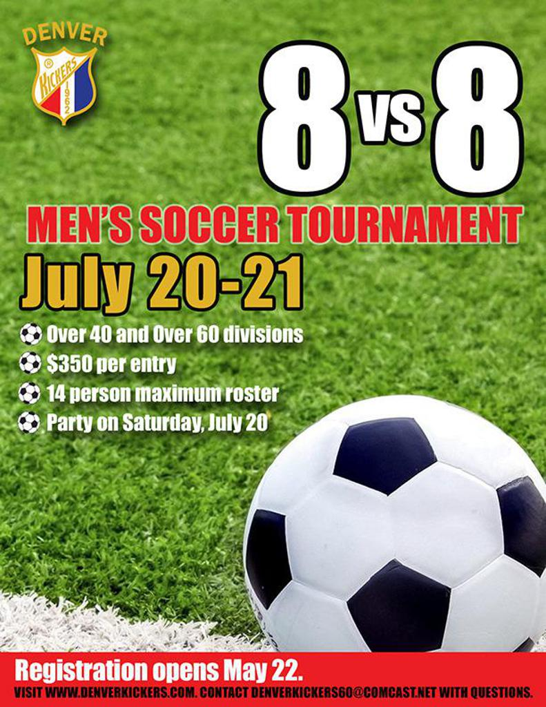 July 20-21 at Denver Kickers Clubhouse. Over 40 and Over 60 divisions. $350 entry fee, 14 person maximum roster, with a party celebration to follow on July 20! For questions, contact denverkickers60@comcast.net.