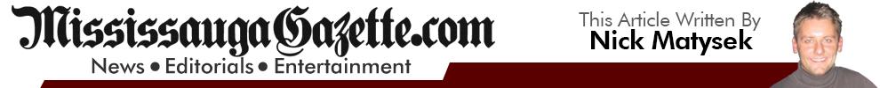 Mississauga Gazette, A Mississauga Newspaper. This article written by Nick Matysek