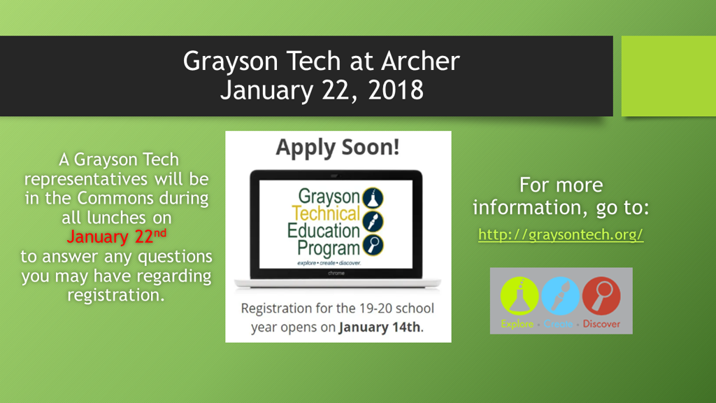 Grayson Tech will be at Archer during all lunches in the Commons January 22nd.  They can answer any question you may have regarding registration.